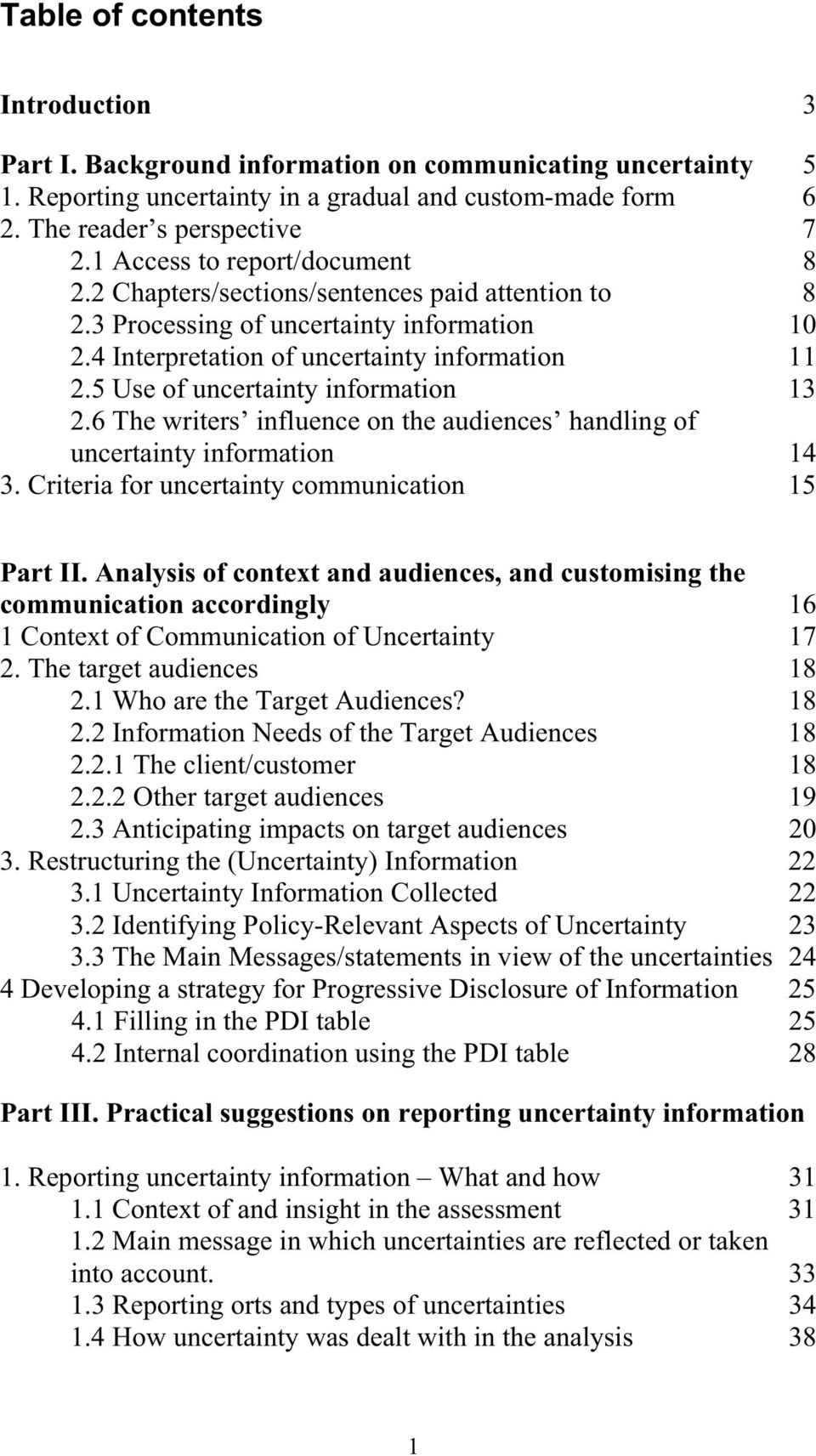 5 Use of uncertainty information 13 2.6 The writers influence on the audiences handling of uncertainty information 14 3. Criteria for uncertainty communication 15 Part II.