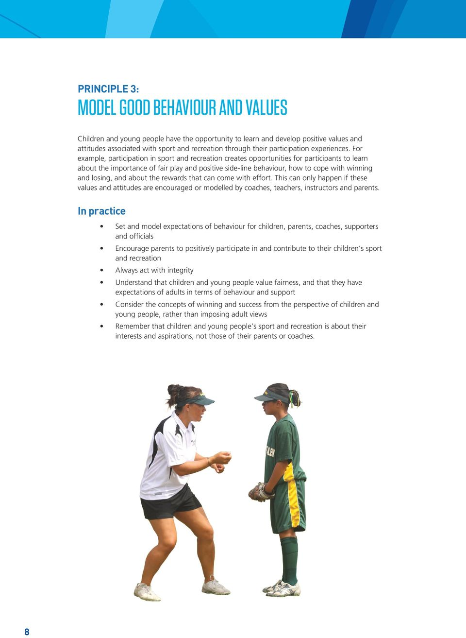 For example, participation in sport and recreation creates opportunities for participants to learn about the importance of fair play and positive side-line behaviour, how to cope with winning and