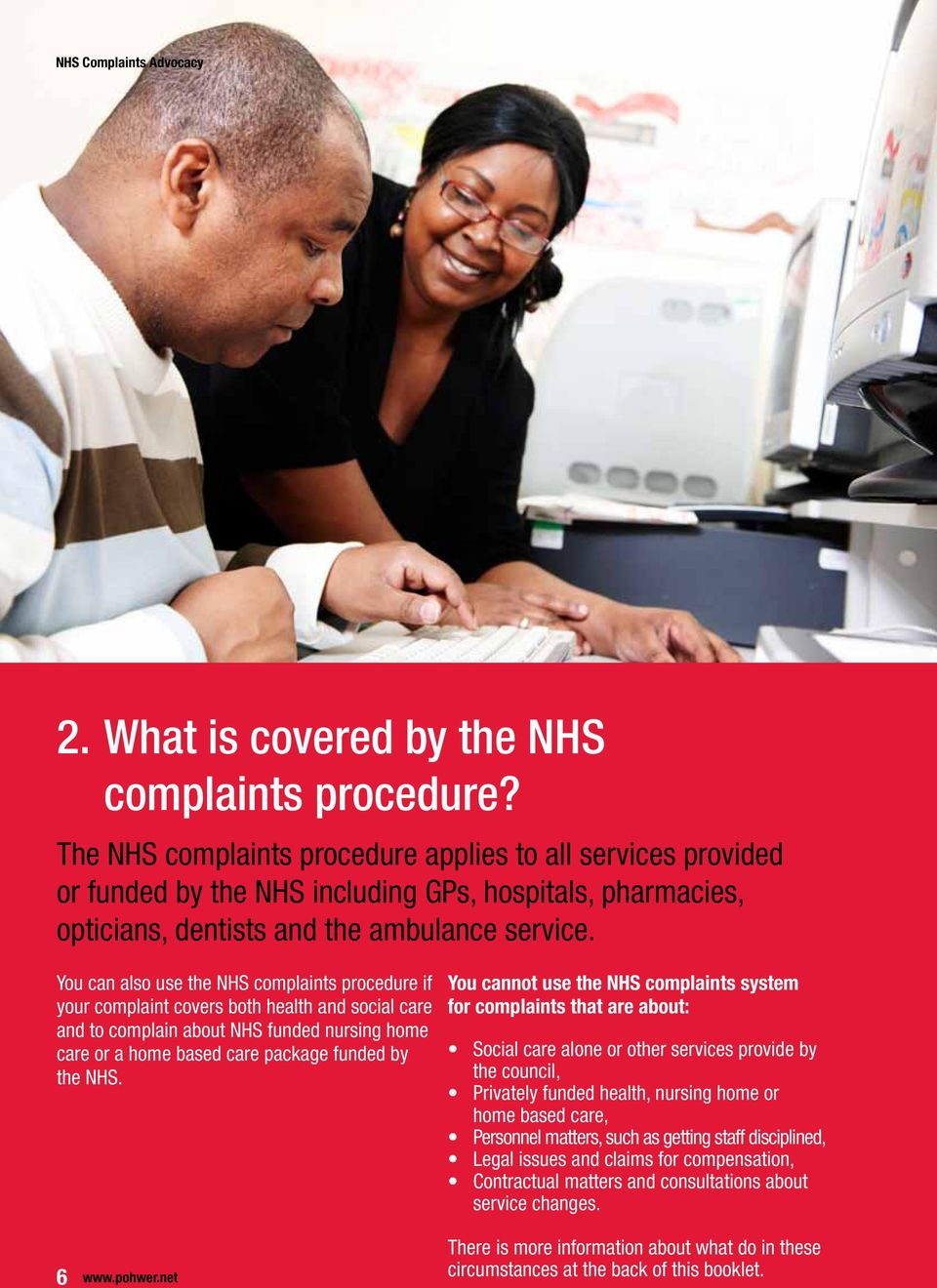 You can also use the NHS complaints procedure if your complaint covers both health and social care and to complain about NHS funded nursing home care or a home based care package funded by the NHS.