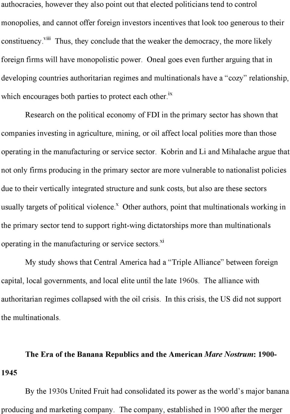 Oneal goes even further arguing that in developing countries authoritarian regimes and multinationals have a cozy relationship, which encourages both parties to protect each other.