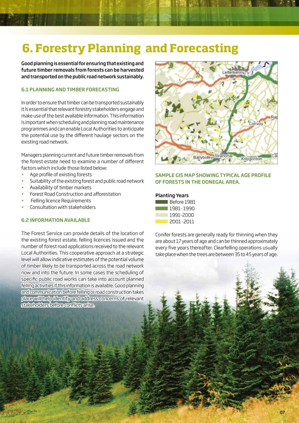 1 Planning and Timber Forecasting In order to ensure that timber can be transported sustainably it is essential that relevant forestry stakeholders engage and make use of the best available