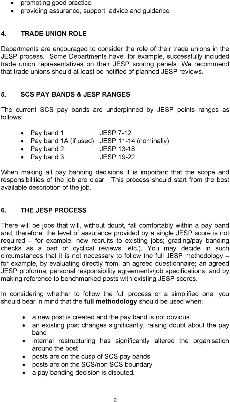 5. SCS PAY BANDS & JESP RANGES The current SCS pay bands are underpinned by JESP points ranges as follows: Pay band 1 JESP 7-12 Pay band 1A (if used) JESP 11-14 (nominally) Pay band 2 JESP 13-18 Pay
