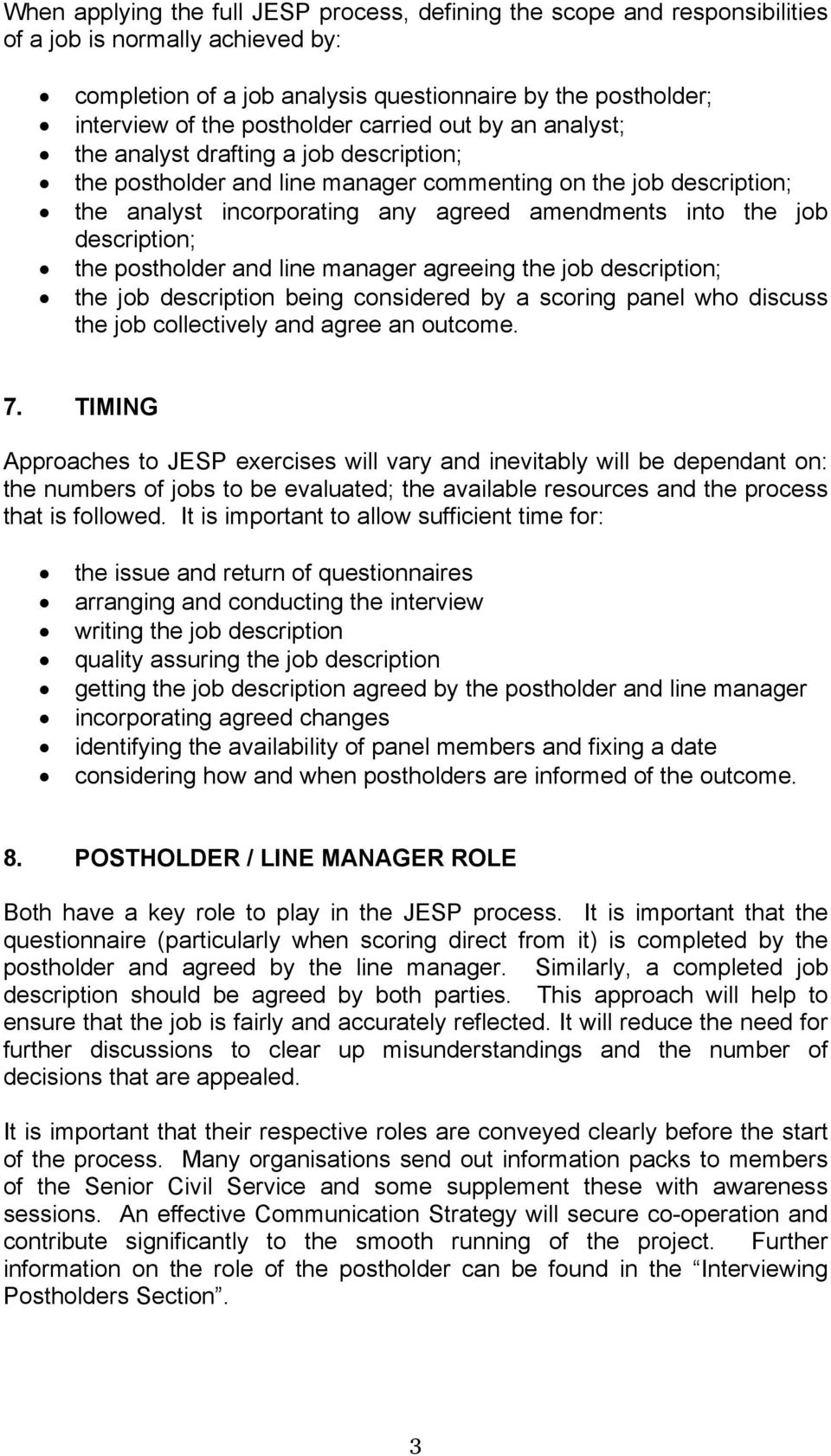 the job description; the postholder and line manager agreeing the job description; the job description being considered by a scoring panel who discuss the job collectively and agree an outcome. 7.