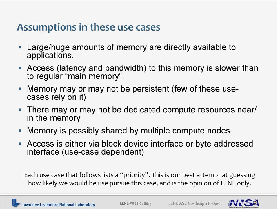 Memory may or may not be persistent (few of these usecases rely on it) There may or may not be dedicated compute resources near/ in the memory Memory is