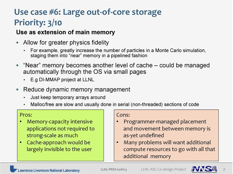 g DI-MMAP project at LLNL Reduce dynamic memory management Just keep temporary arrays around Malloc/free are slow and usually done in serial (non-threaded) sections of code Memory- capacity intensive