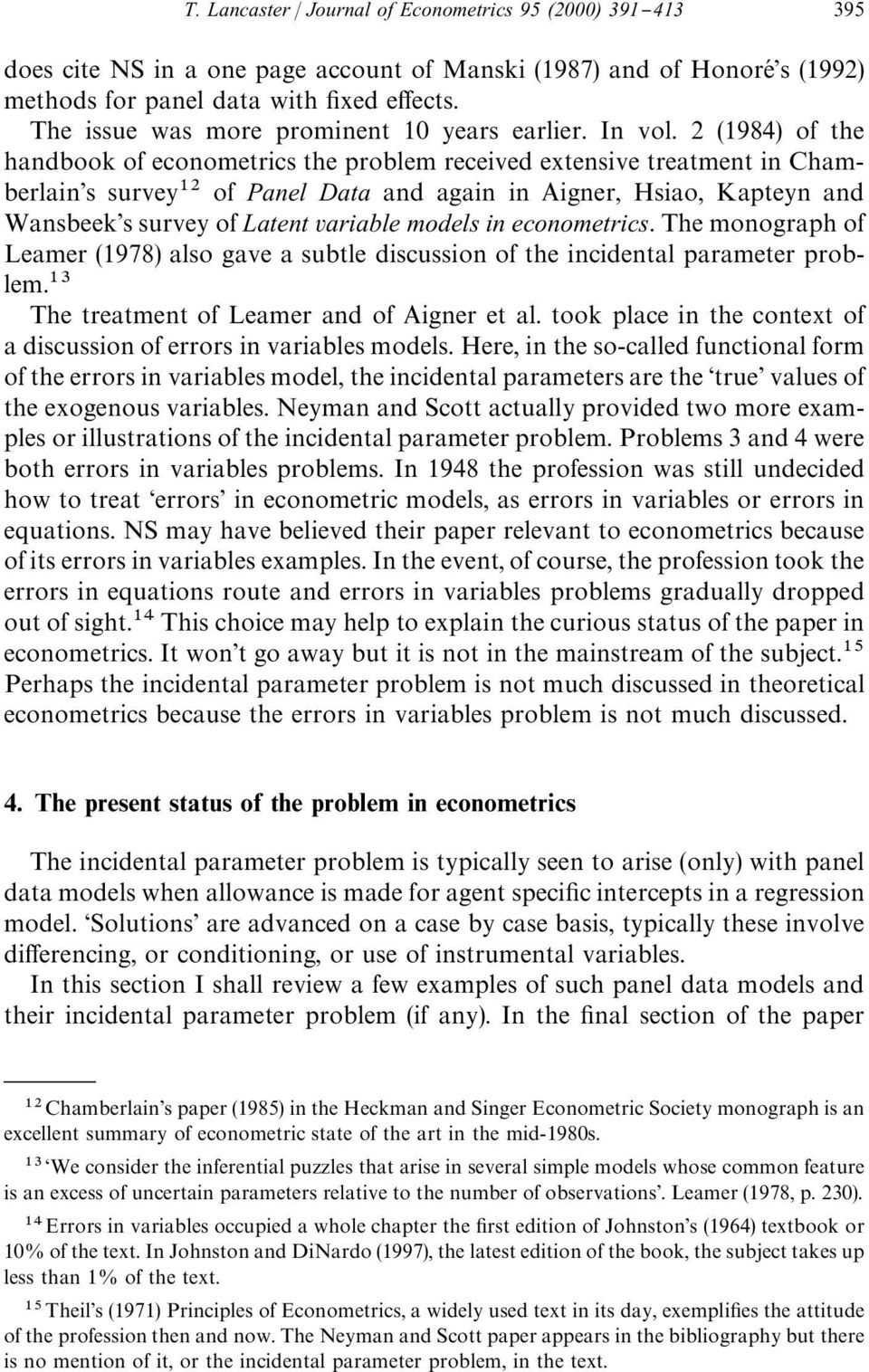 2 (1984) of the handbook of econometrics the problem received extensive treatment in Chamberlain's survey of Panel Data and again in Aigner, Hsiao, Kapteyn and Wansbeek's survey of Latent variable