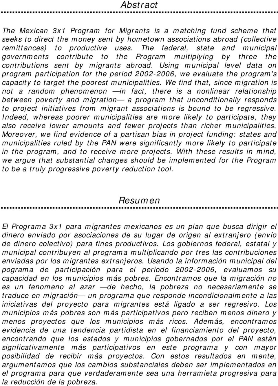 Using municipal level data on program participation for the period 2002-2006, we evaluate the program s capacity to target the poorest municipalities.