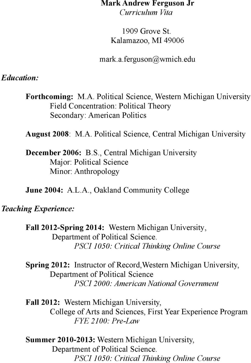 PSCI 1050: Critical Thinking Online Course Spring 2012: Instructor of Record,Western Michigan University, Department of Political Science PSCI 2000: American National Government Fall 2012: Western