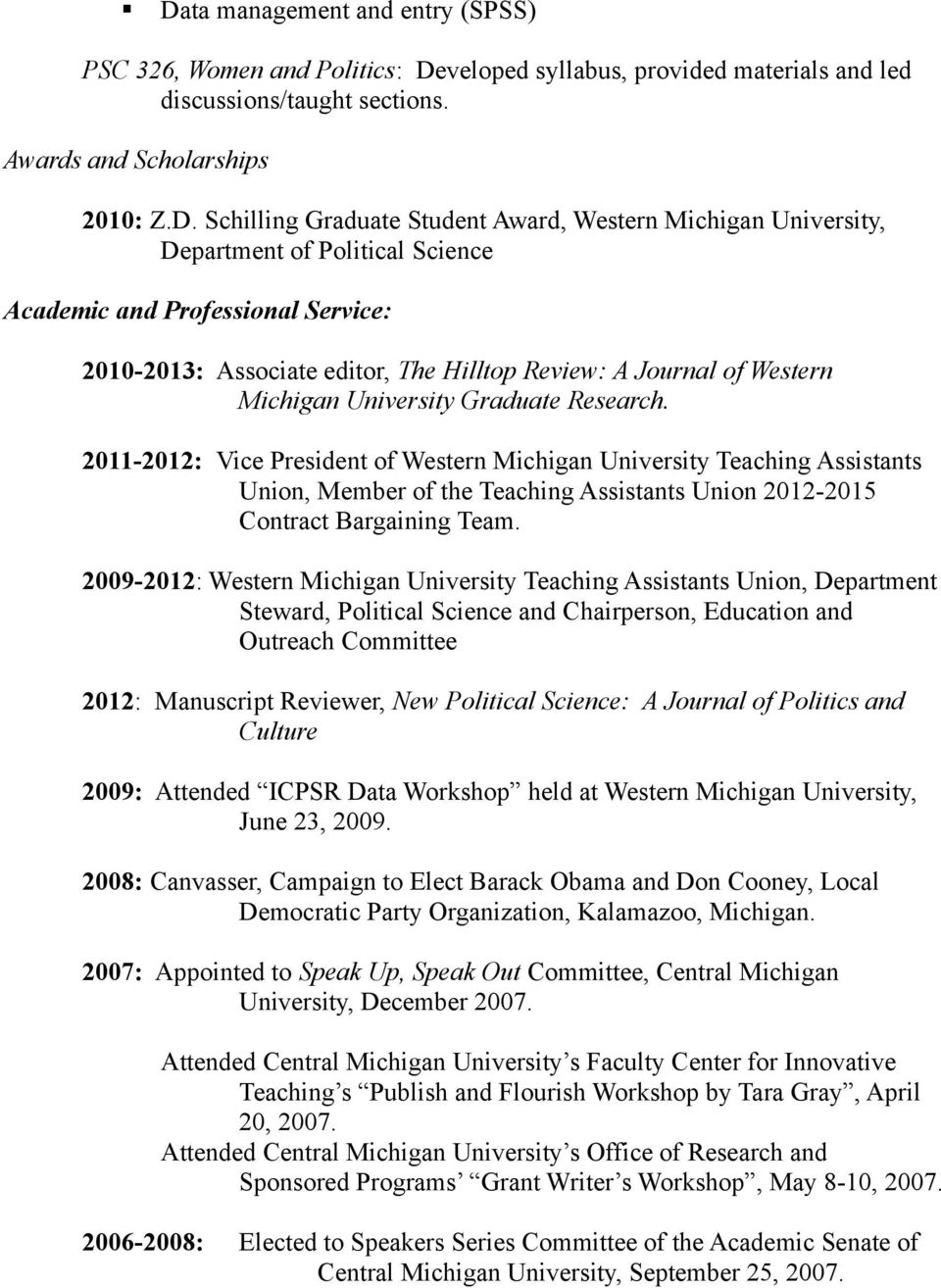 Graduate Research. 2011-2012: Vice President of Western Michigan University Teaching Assistants Union, Member of the Teaching Assistants Union 2012-2015 Contract Bargaining Team.