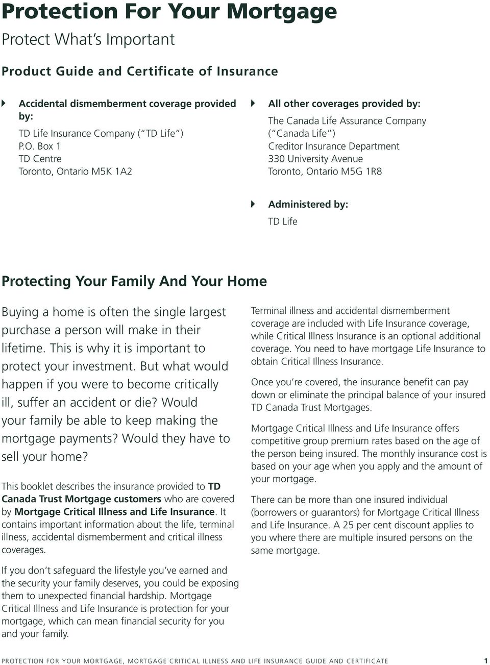 1R8 Administered by: TD Life Protecting Your Family And Your Home Buying a home is often the single largest purchase a person will make in their lifetime.