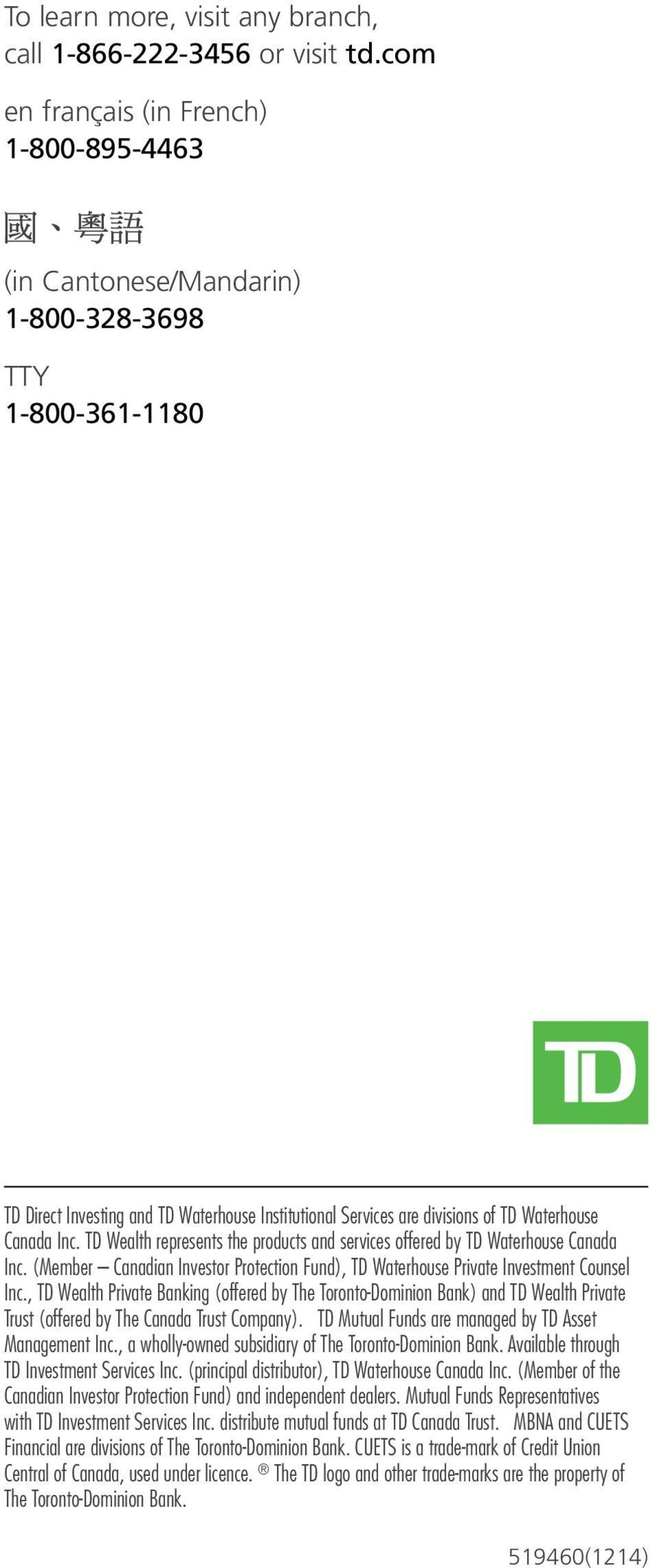 Inc. TD Wealth represents the products and services offered by TD Waterhouse Canada Inc. (Member Canadian Investor Protection Fund), TD Waterhouse Private Investment Counsel Inc.