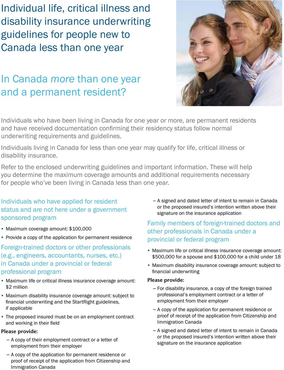 guidelines. Individuals living in Canada for less than one year may qualify for life, critical illness or disability insurance. Refer to the enclosed underwriting guidelines and important information.