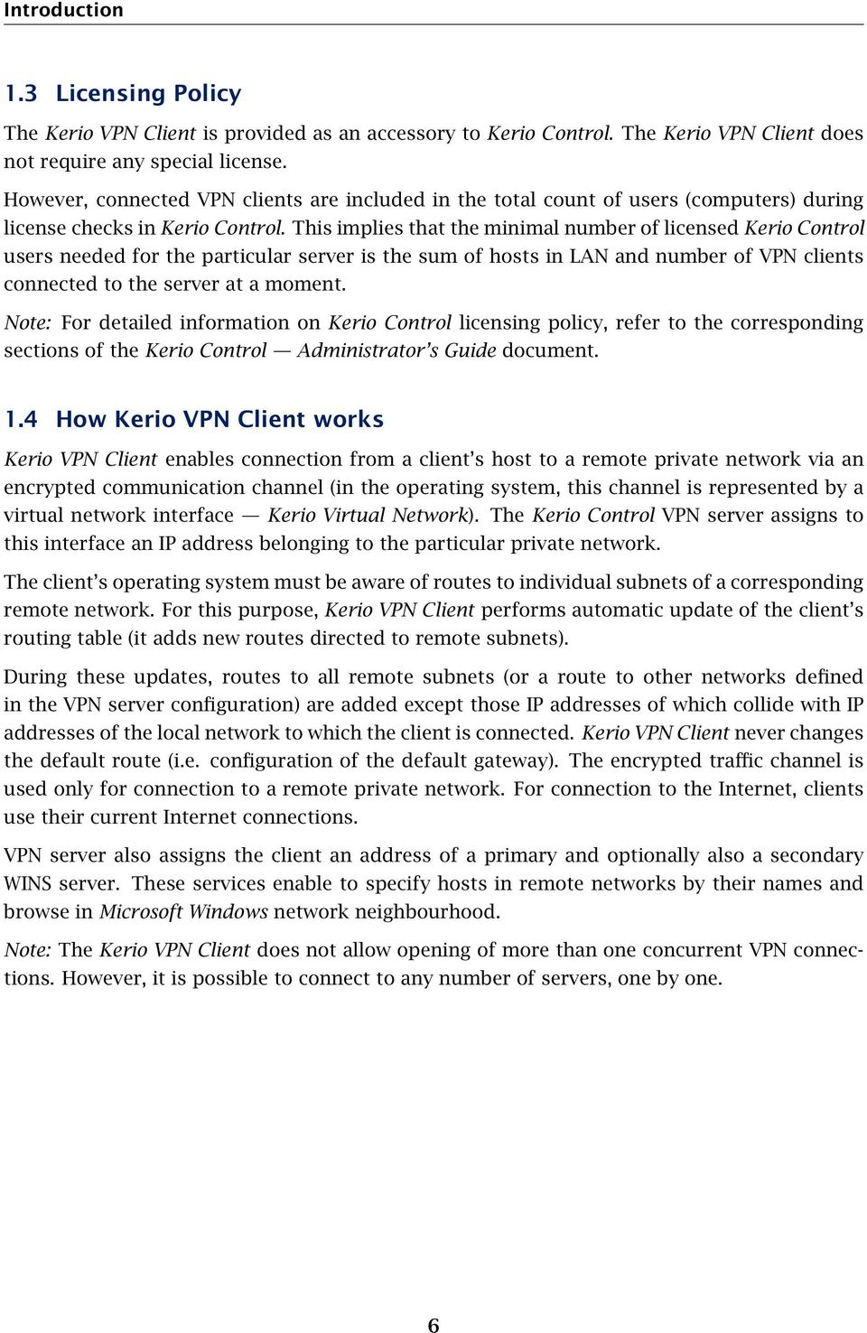 This implies that the minimal number of licensed Kerio Control users needed for the particular server is the sum of hosts in LAN and number of VPN clients connected to the server at a moment.