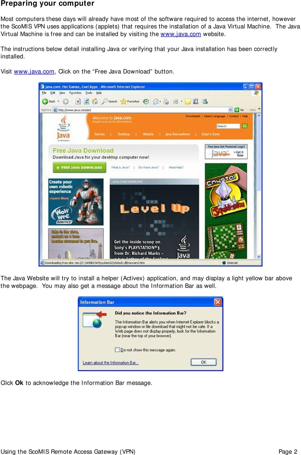 The instructions below detail installing Java or verifying that your Java installation has been correctly installed. Visit www.java.com, Click on the Free Java Download button.