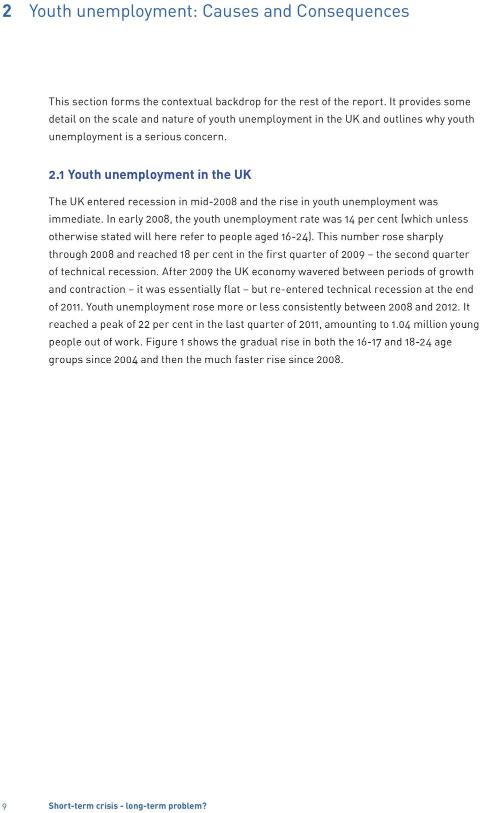 1 Youth unemployment in the UK The UK entered recession in mid-2008 and the rise in youth unemployment was immediate.