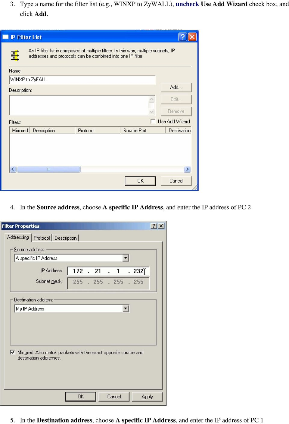 In the Source address, choose A specific IP Address, and enter the IP
