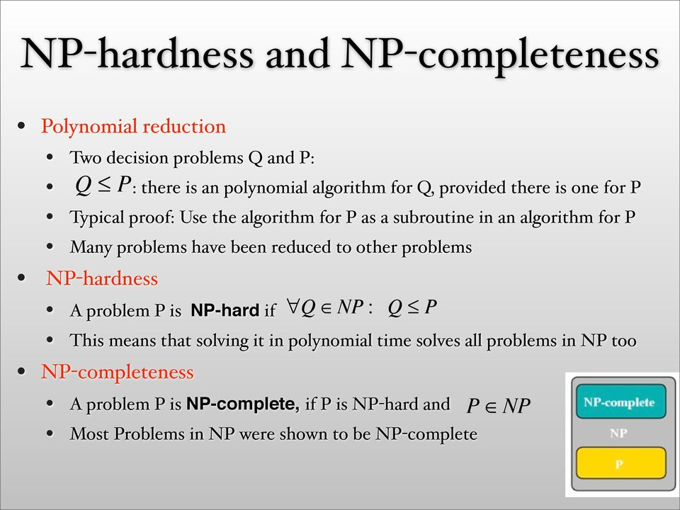 reduced to other problems NP-hardness A problem P is NP-hard if Q NP : Q P This means that solving it in polynomial time solves all