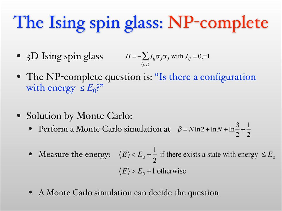 i, j Solution by Monte Carlo: Perform a Monte Carlo simulation at β = N ln2 + ln N + ln 3 2 + 1 2