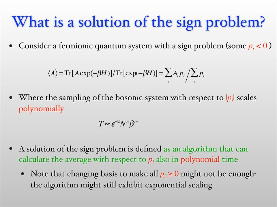 Where the sampling of the bosonic system with respect to p i scales polynomially T ε 2 N n β m A solution of the sign problem
