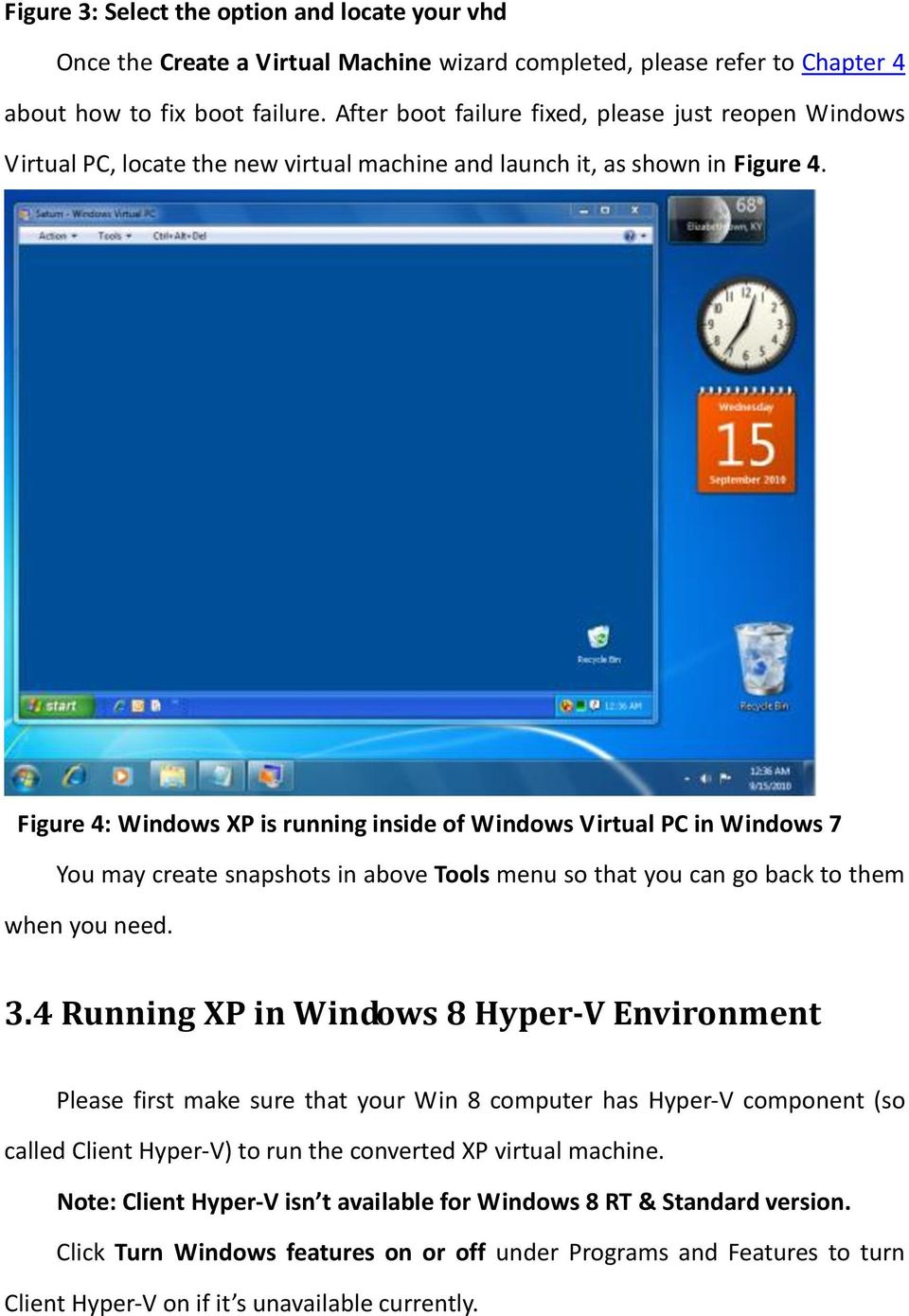 Figure 4: Windows XP is running inside of Windows Virtual PC in Windows 7 You may create snapshots in above Tools menu so that you can go back to them when you need. 3.