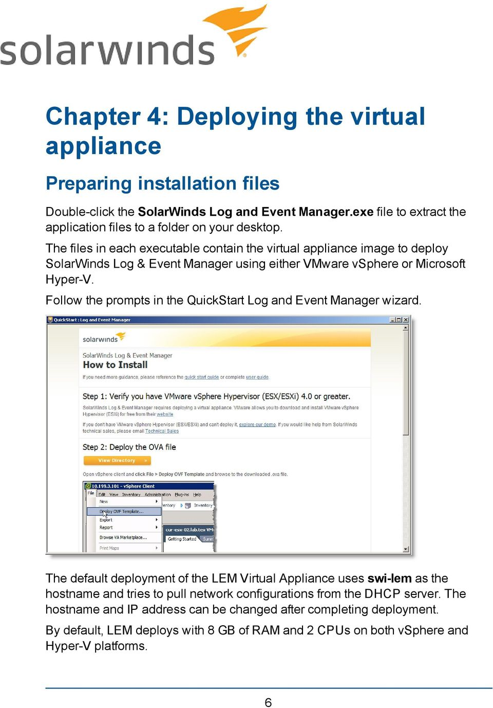 The files in each executable contain the virtual appliance image to deploy SolarWinds Log & Event Manager using either VMware vsphere or Microsoft Hyper-V.