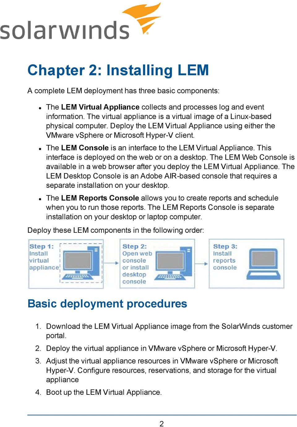 The LEM Console is an interface to the LEM Virtual Appliance. This interface is deployed on the web or on a desktop.