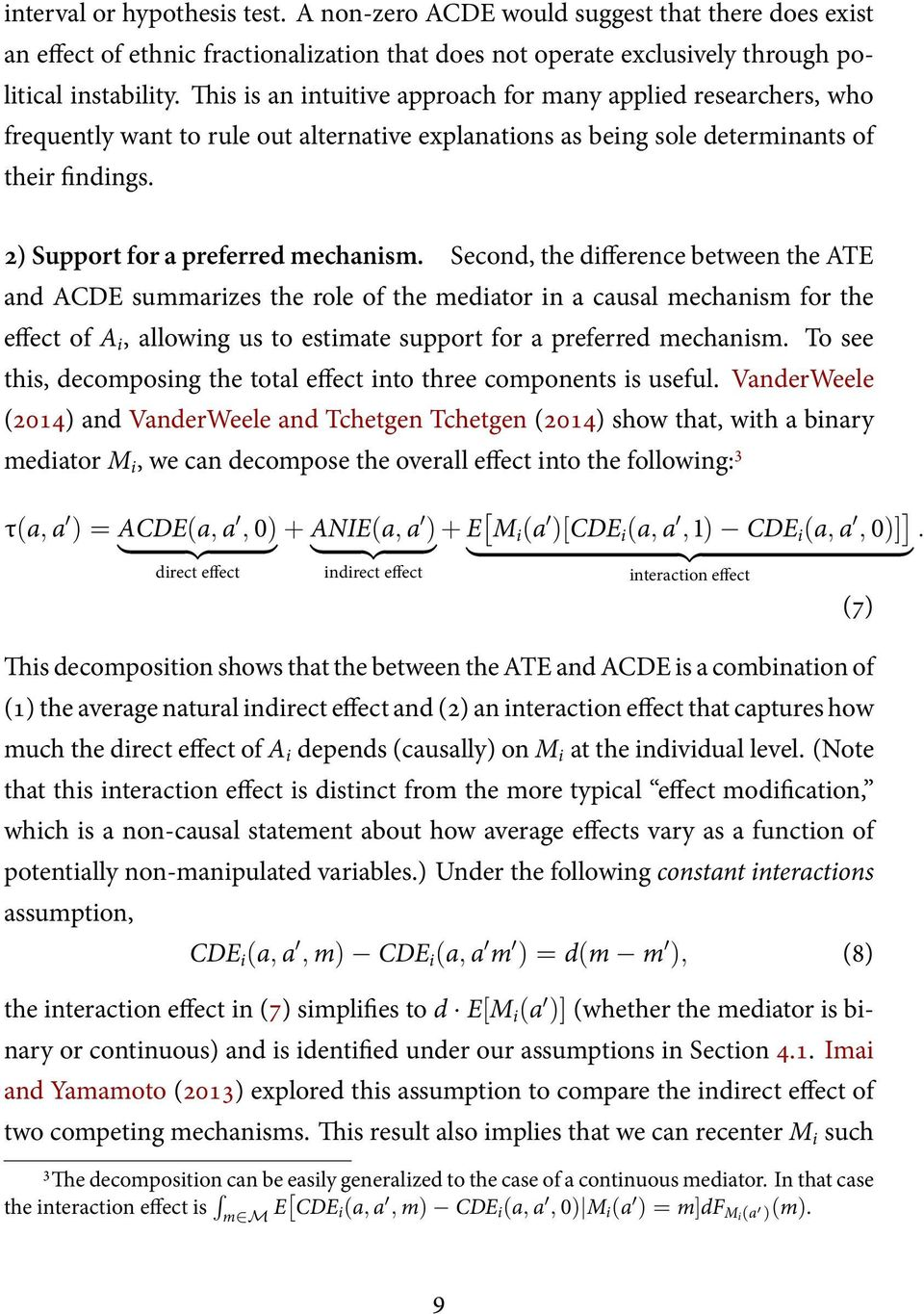 Second, the difference between the ATE and ACDE summarizes the role of the mediator in a causal mechanism for the effect of A i, allowing us to estimate support for a preferred mechanism.