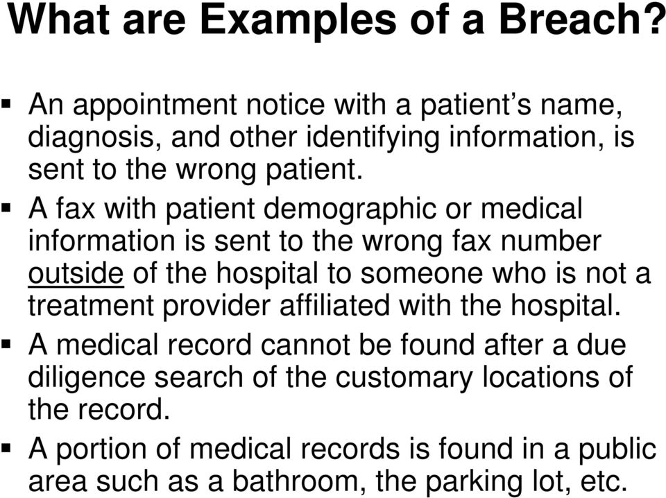 A fax with patient demographic or medical information is sent to the wrong fax number outside of the hospital to someone who is not a