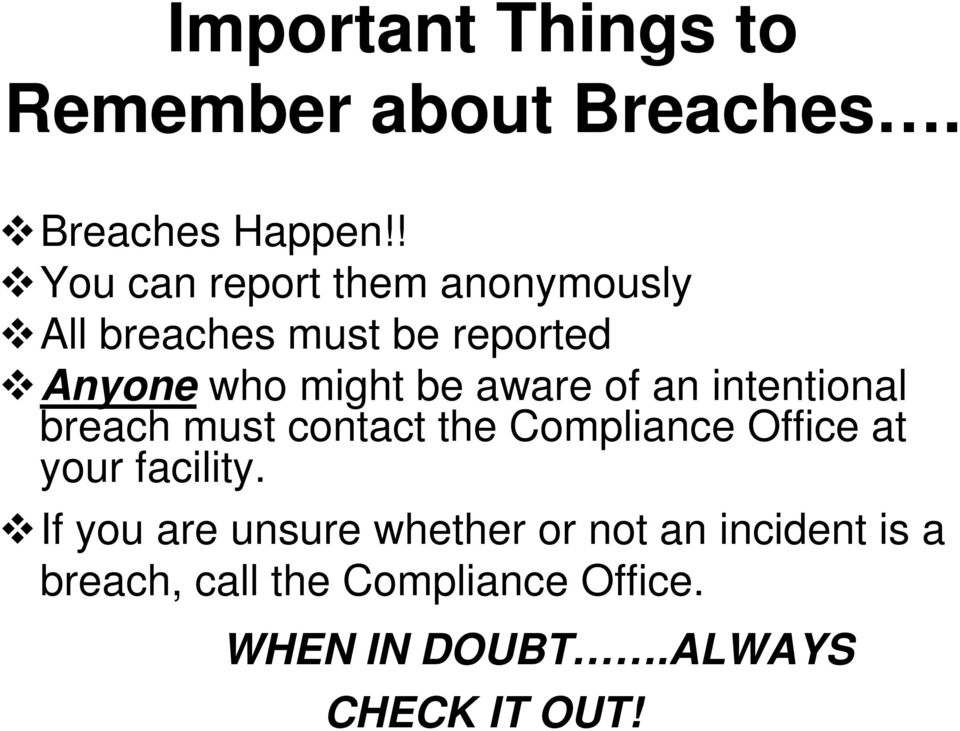 aware of an intentional breach must contact the Compliance Office at your facility.