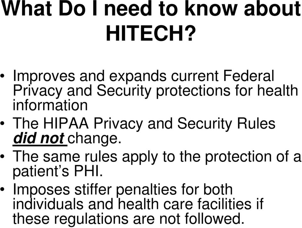 information The HIPAA Privacy and Security Rules did not change.