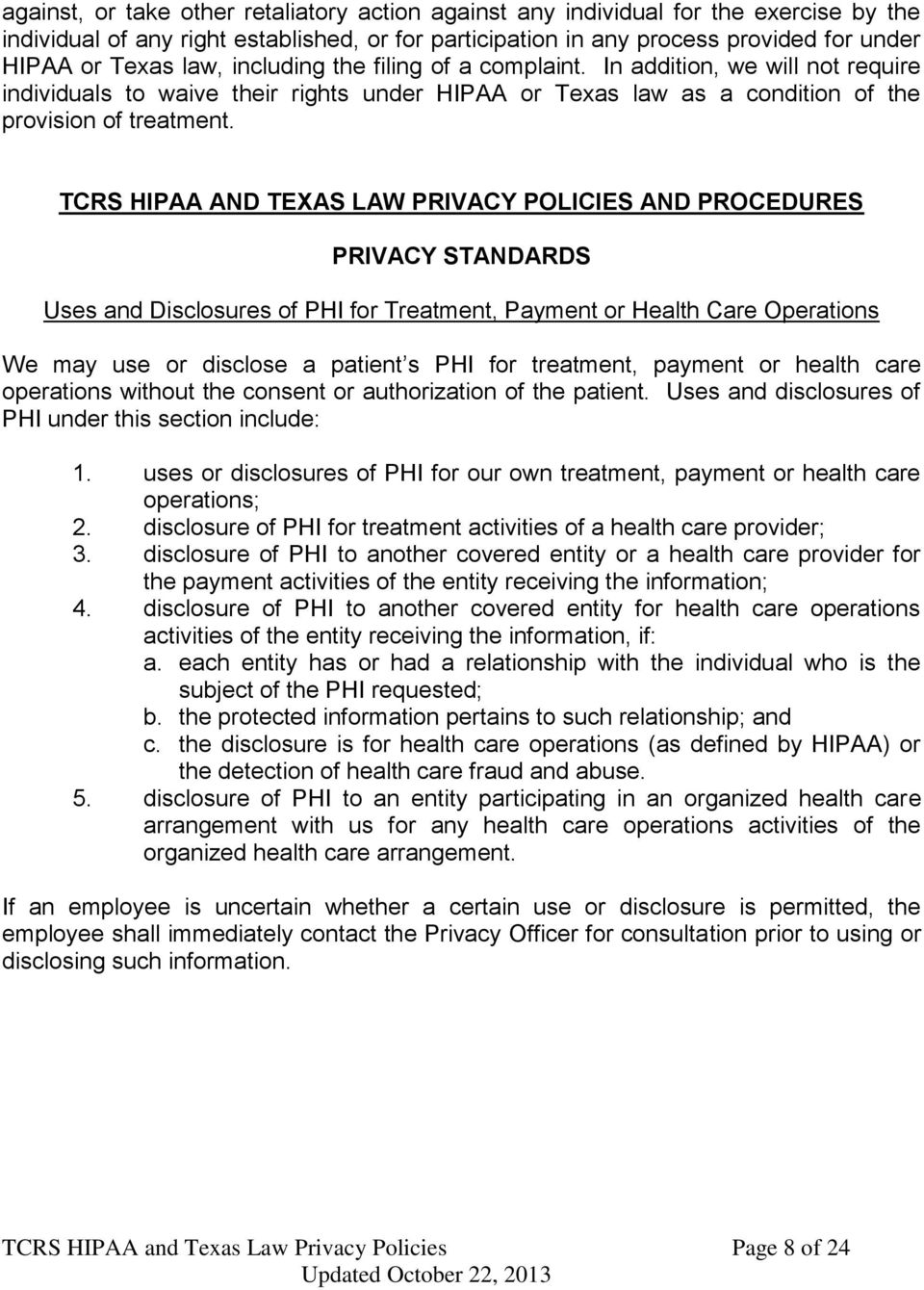 TCRS HIPAA AND TEXAS LAW PRIVACY POLICIES AND PROCEDURES PRIVACY STANDARDS Uses and Disclosures of PHI for Treatment, Payment or Health Care Operations We may use or disclose a patient s PHI for