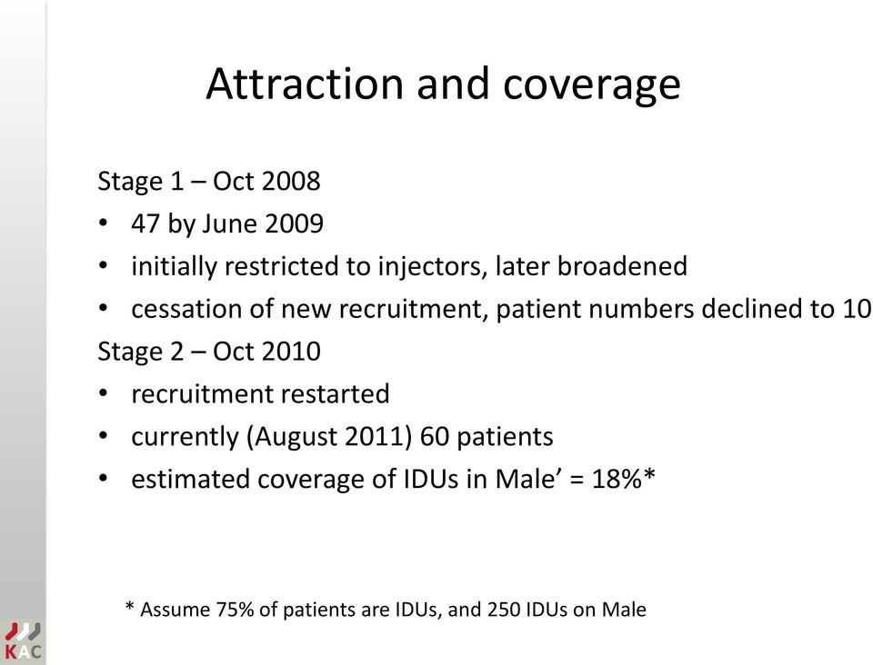 10 Stage 2 Oct 2010 recruitment restarted currently (August 2011) 60 patients