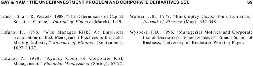 An Empirical Examination of Risk Management Practices in the Gold- Mining Industry, Journal of Finance (September), 1097-1137. Warner, J.B.