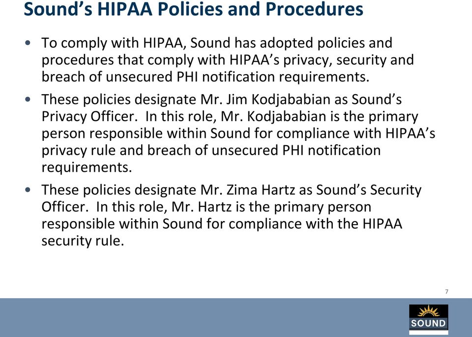 Kodjababian is the primary person responsible within Sound for compliance with HIPAA s privacy rule and breach of unsecured PHI notification requirements.
