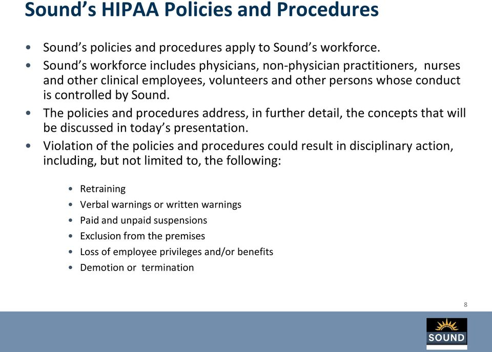 The policies and procedures address, in further detail, the concepts that will be discussed in today s presentation.