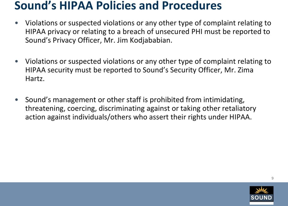 Violations or suspected violations or any other type of complaint relating to HIPAA security must be reported to Sound s Security Officer, Mr.