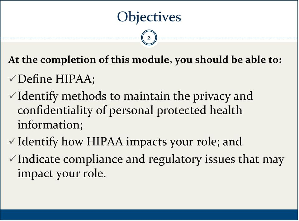 of personal protected health information; ü Identify how HIPAA impacts your