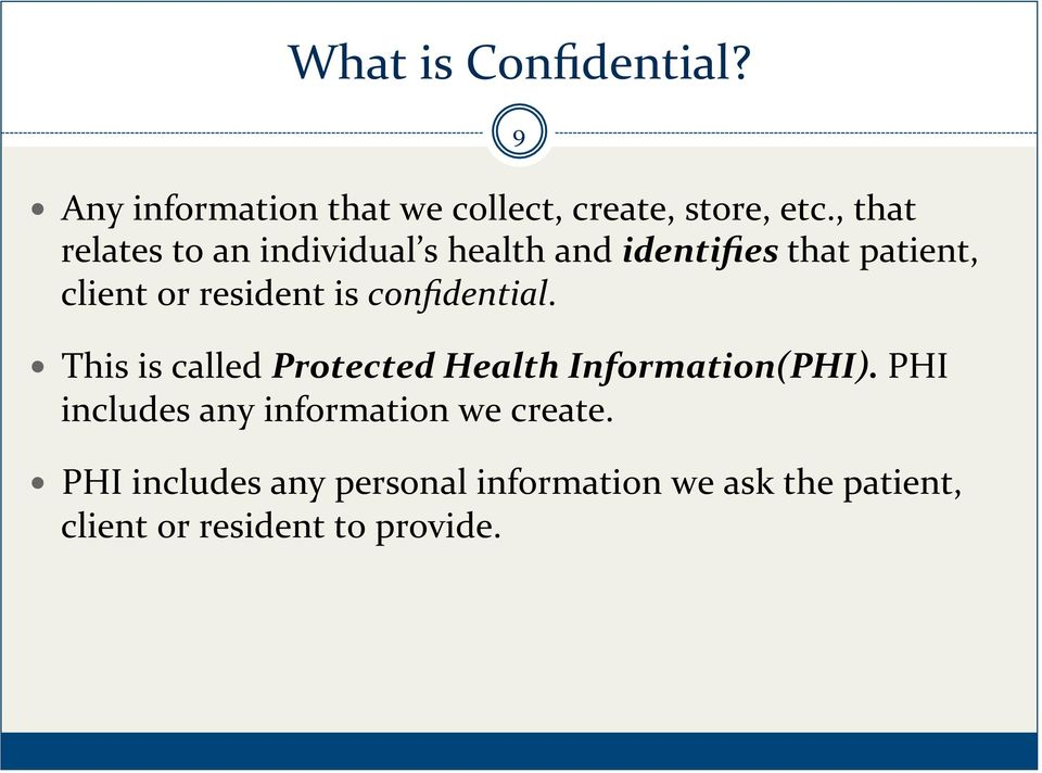 is confidential. This is called Protected Health Information(PHI).