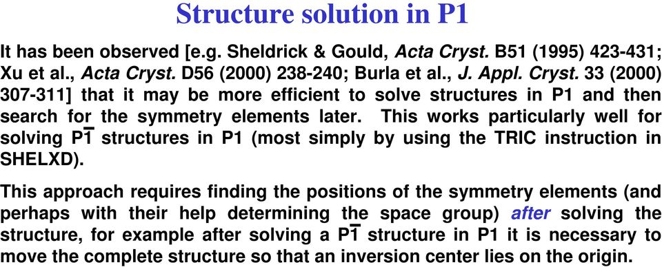 This works particularly well for solving P1 structures in P1 (most simply by using the TRIC instruction in SHELXD).