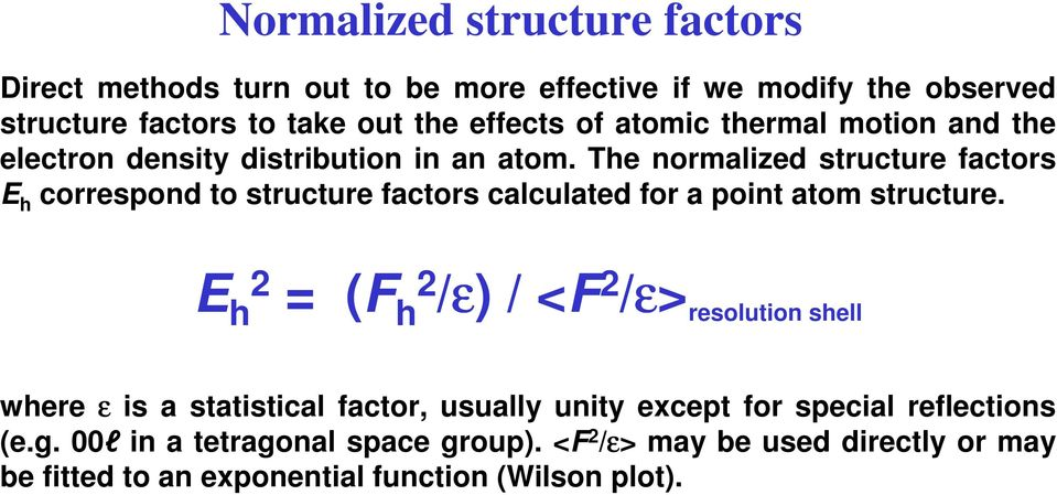 The normalized structure factors E h correspond to structure factors calculated for a point atom structure.