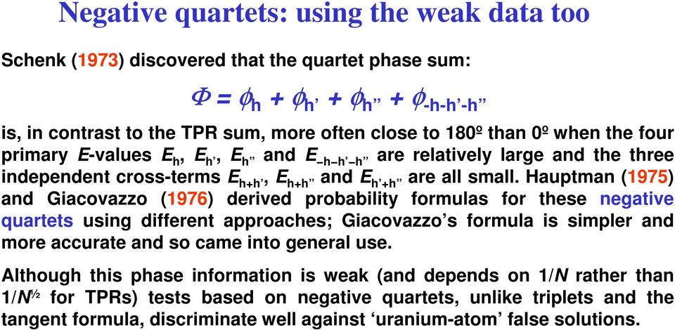 Hauptman (1975) and Giacovazzo (1976) derived probability formulas for these negative quartets using different approaches; Giacovazzo s formula is simpler and more accurate and so came into