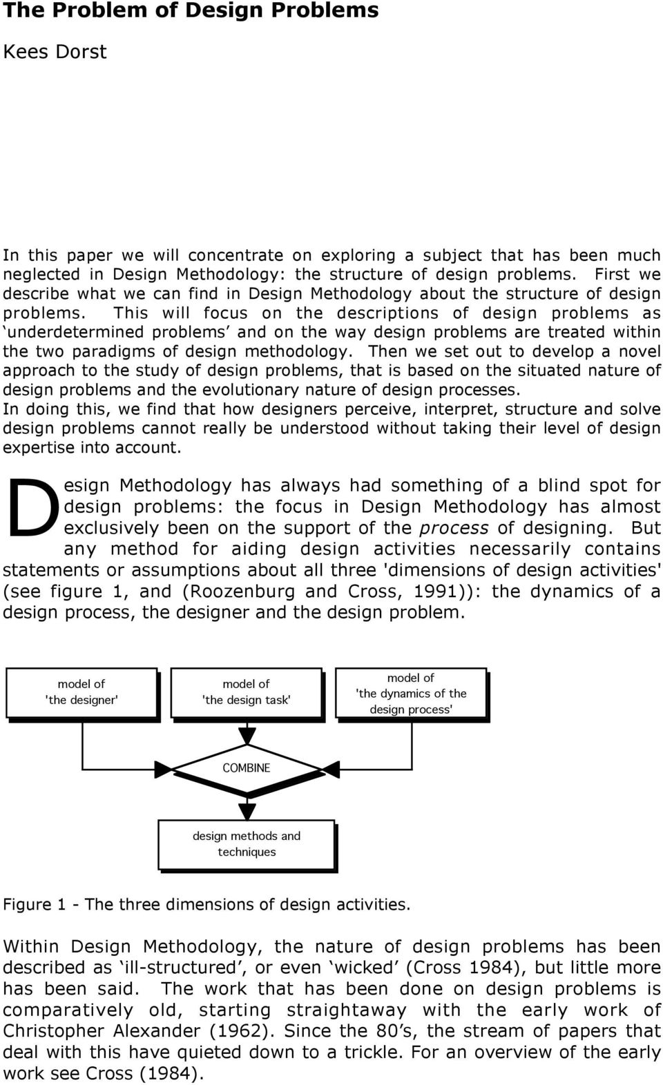 This will focus on the descriptions of design problems as underdetermined problems and on the way design problems are treated within the two paradigms of design methodology.