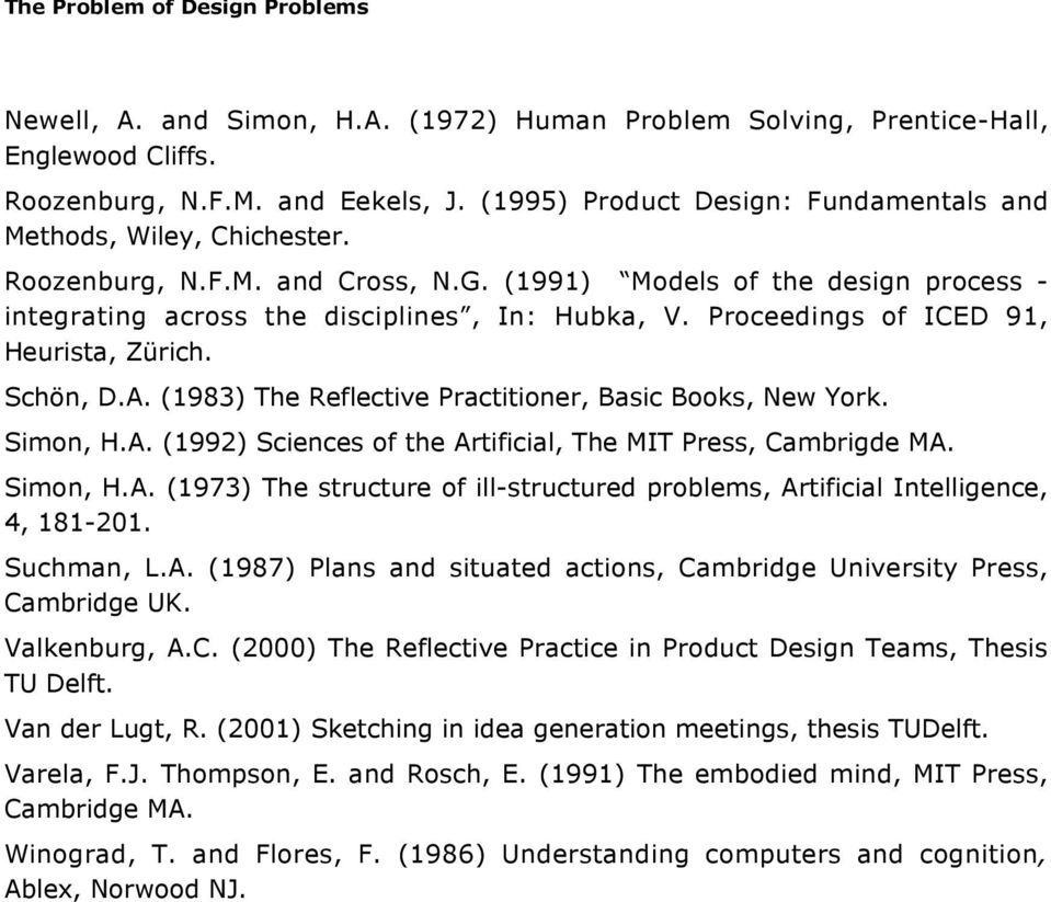 (1983) The Reflective Practitioner, Basic Books, New York. Simon, H.A. (1992) Sciences of the Artificial, The MIT Press, Cambrigde MA. Simon, H.A. (1973) The structure of ill-structured problems, Artificial Intelligence, 4, 181-201.