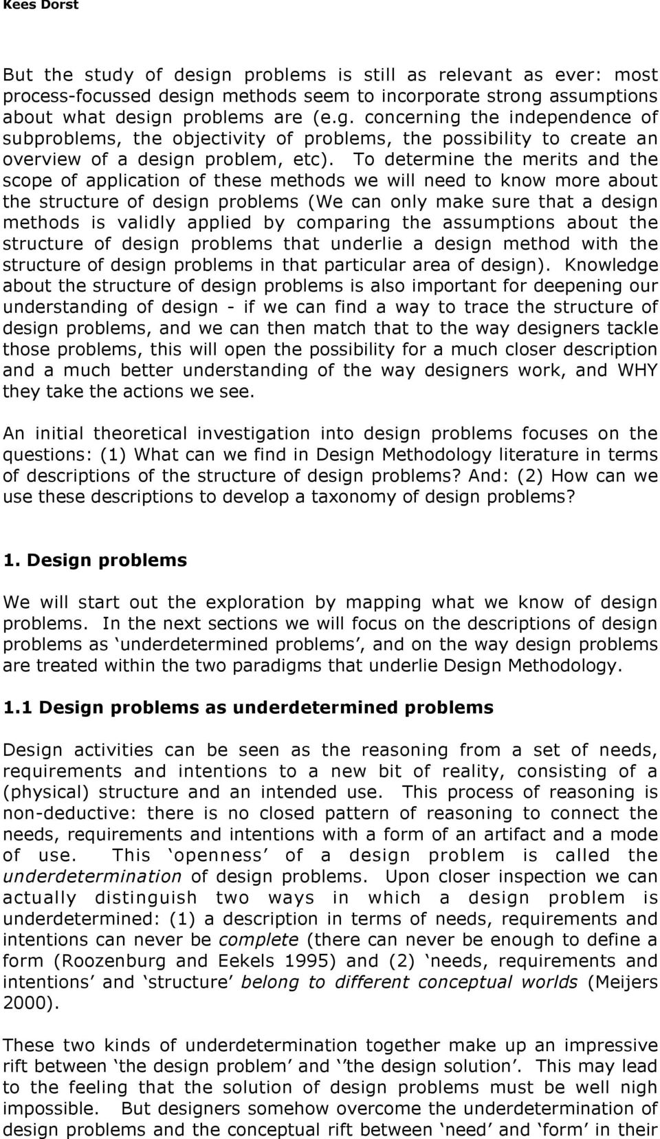 by comparing the assumptions about the structure of design problems that underlie a design method with the structure of design problems in that particular area of design).