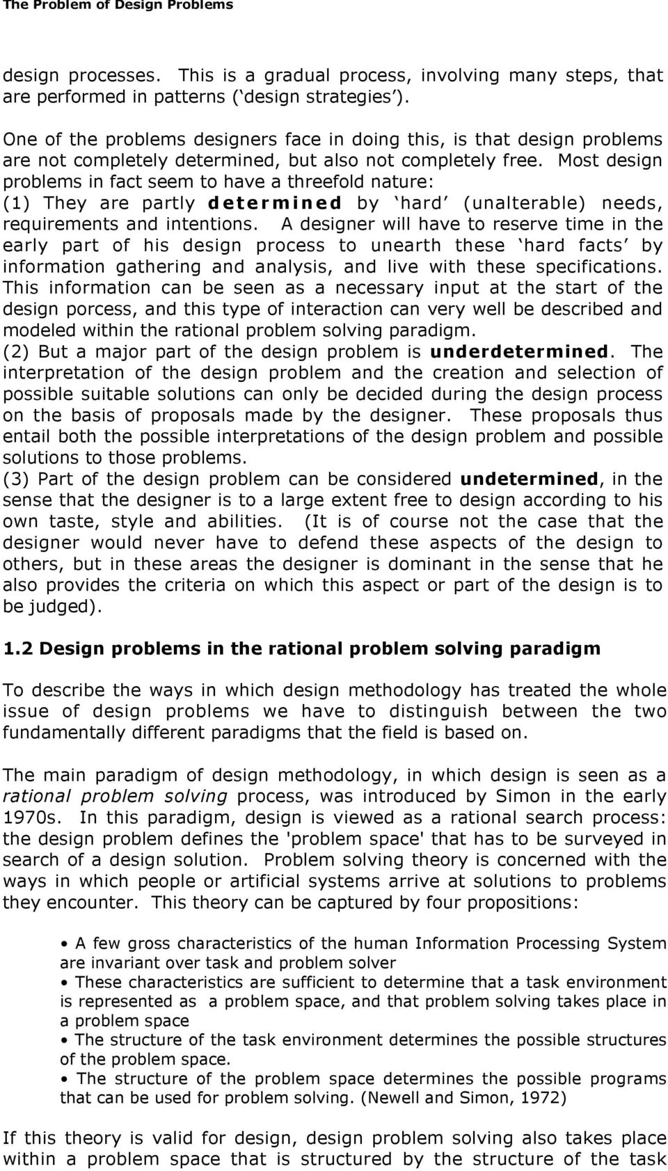 Most design problems in fact seem to have a threefold nature: (1) They are partly determined by hard (unalterable) needs, requirements and intentions.