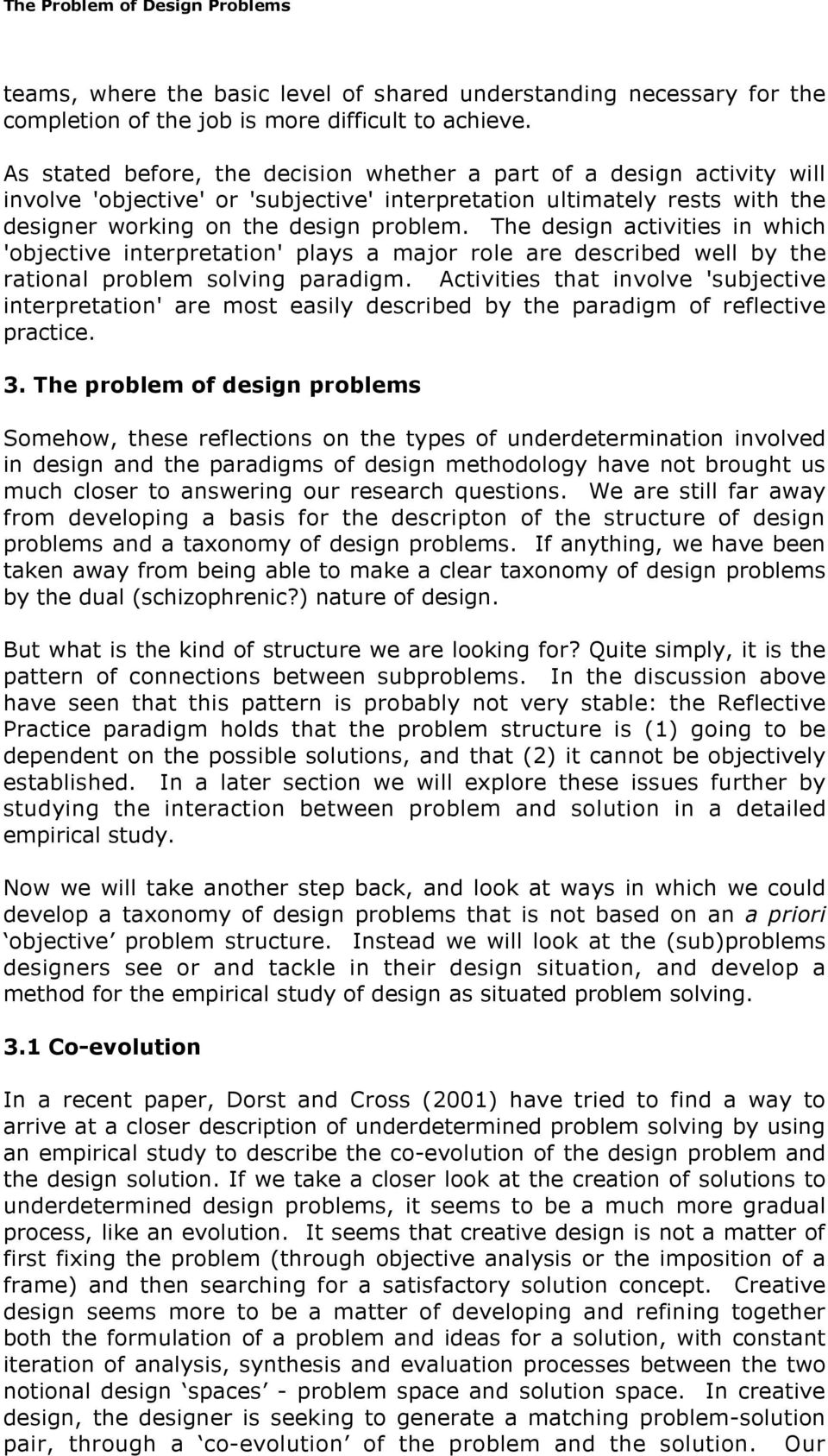 The design activities in which 'objective interpretation' plays a major role are described well by the rational problem solving paradigm.