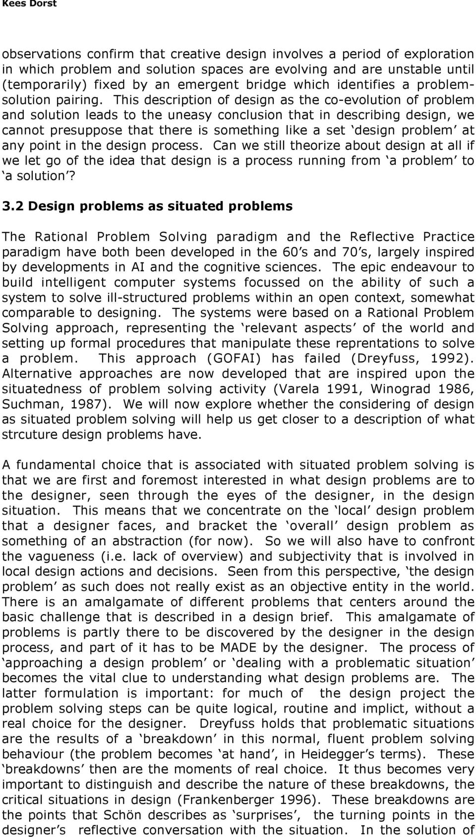 This description of design as the co-evolution of problem and solution leads to the uneasy conclusion that in describing design, we cannot presuppose that there is something like a set design problem