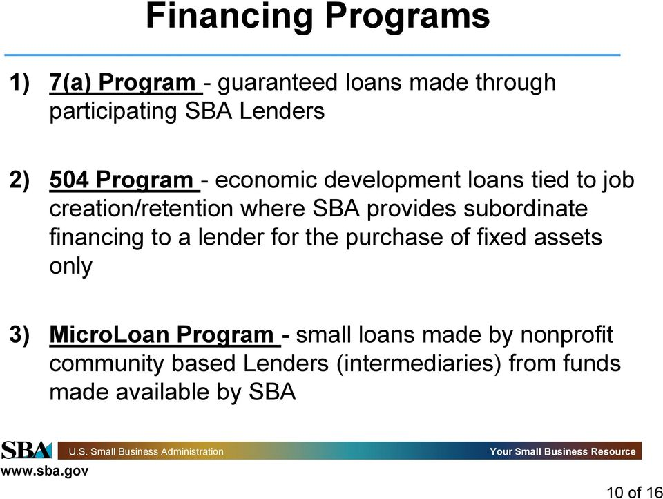 subordinate financing to a lender for the purchase of fixed assets only 3) MicroLoan Program -