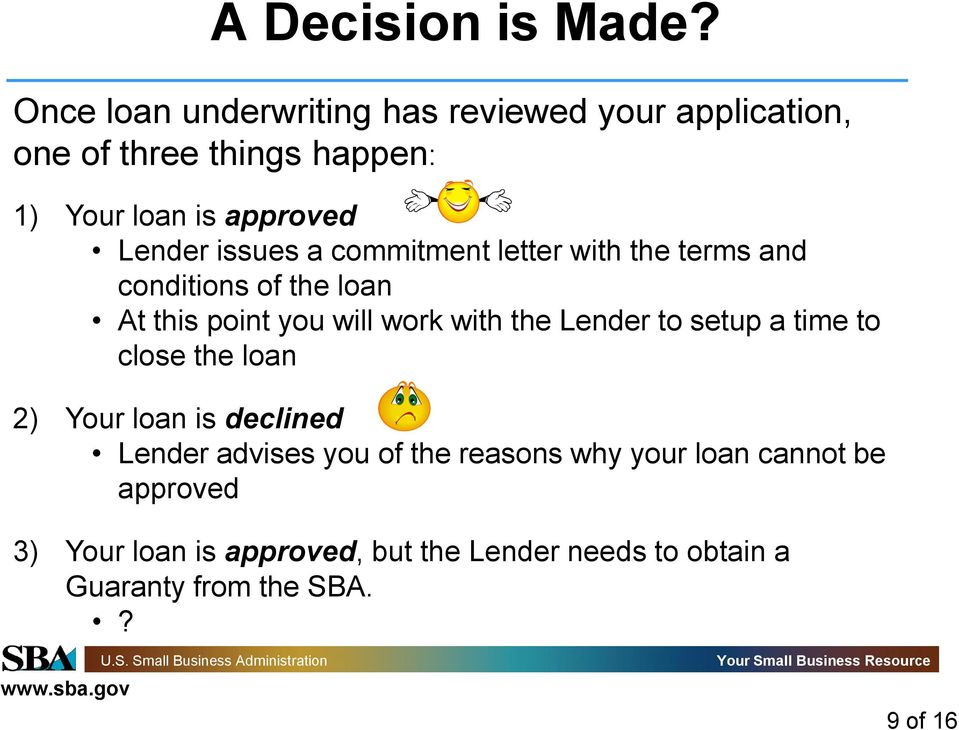 issues a commitment letter with the terms and conditions of the loan At this point you will work with the Lender to