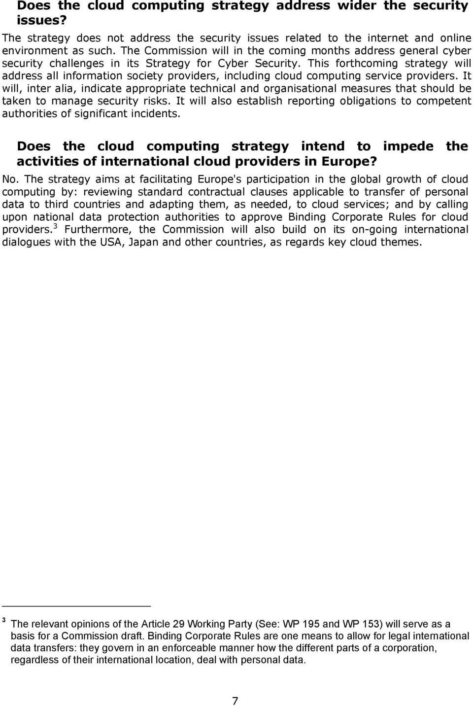 This forthcoming strategy will address all information society providers, including cloud computing service providers.